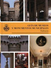 GUIA DE MUSEOS Y MONUMENTOS MUNICIPALES.AYUNTAMIENTO DE VALENCIA-RUST