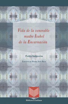 VIDA DE LA VENERABLE MADRE ISABEL DE LA ENCARNACIÓN. ED. ROBIN ANN RICE. APARECE