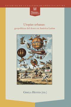 UTOPÍAS URBANAS: GEOPOLÍTICAS DEL DESEO EN AMÉRICA LATINA.