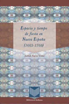 ESPACIO Y TIEMPO DE FIESTA EN NUEVA ESPAÑA (1665-1760). APARECERÁ EN ABRIL DE 20