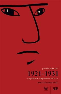 POESÍA PERUANA 1921-1931. VANGUARDIA + INDIGENISMO + TRADICIÓN.