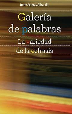 GALERÍA DE PALABRAS. LA VARIEDAD DE LA ECFRASIS.