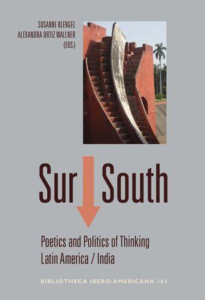 SUR ↓ SOUTH : POETICS AND POLITICS OF THINKING LATIN AMERICA-INDIA.