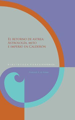 EL RETORNO DE ASTREA, ASTROLOGIA , MITO E IMPERIO EN CALDERON