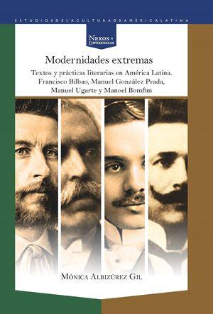 MODERNIDADES EXTREMAS. TEXTOS Y PRÁCTICAS LITERARIAS EN AMÉRICA LATINA