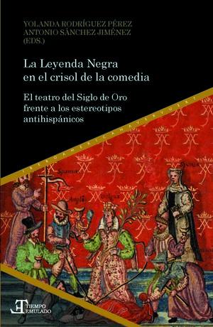 LA LEYENDA NEGRA EN EL CRISOL DE LA COMEDIA