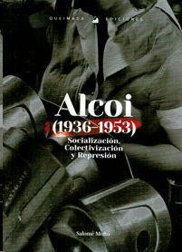 SOCIALIZACIÓN, COLECTIVIZACIÓN Y REPRESIÓN EN ALCOI (1936-1953)