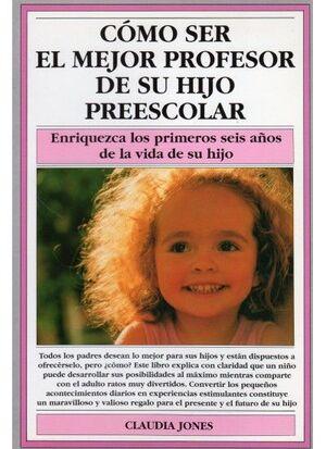 CÓMO SER EL MEJOR PROFESOR DE SU HIJO PREESCOLAR.ED.MEDICI