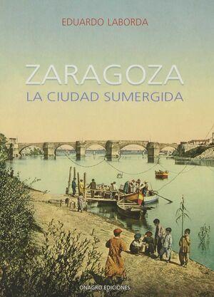 ZARAGOZA: LA CIUDAD SUMERGIDA