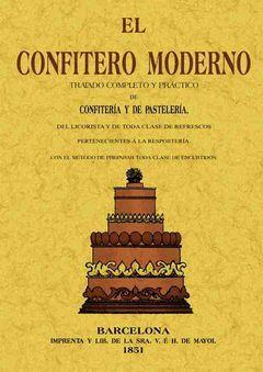 EL CONFITERO MODERNO. TRATADO COMPLETO Y PRÁCTICO DE CONFITERÍA Y DE PASTELERÍA,