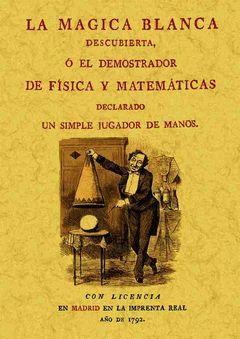 LA MAGIA BLANCA DESCUBIERTA O EL DEMOSTRADOR DE FÍSICA Y MATEMÁTICAS