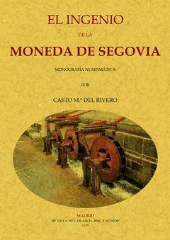 EL INGENIO DE LA MONEDA DE SEGOVIA: MONOGRAFIA HUMISMATICA