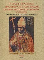 VIDA Y SUCESOS PROSPEROS Y ADVERSOS DE DON FR. BARTOLOME DE CARRANZA Y MIRANDA