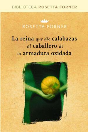 REINA QUE DIO CALABAZAS AL CABALLERO DE LA ARMADURA OXIDADA,LA. RBA-BIBL. ROSETTA FORNER-RUST