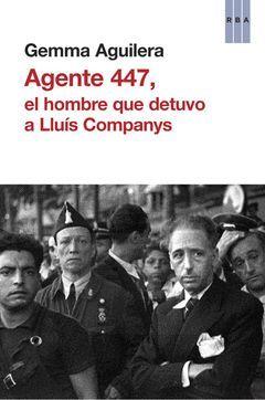 AGENTE 447,EL HOMBRE QUE DETUVO A LLUIS COMPANYS.RBA-RUST