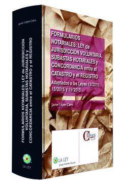 FORMULARIOS NOTARIALES: LEY DE JURISDICCIÓN VOLUNTARIA, SUBASTAS NOTARIALES Y CO