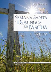 SEMANA SANTA Y DOMINGOS DE PASCUA. CICLO A