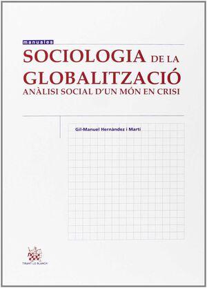 SOCIOLOGIA DE LA GLOBALITZACIO ( ANALISI SOCIAL D' UN MON EN CRISI )