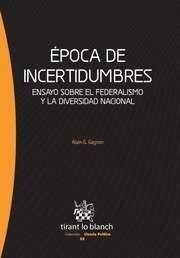 EPOCA DE INCERTIDUMBRES ENSAYO SOBRE EL FEDERALISMO Y LA DIVERSIDAD NACIONAL