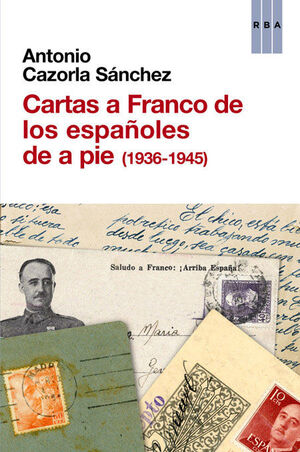 CARTAS A FRANCO DE LOS ESPAÑOLES DE A PIE (1936-1945).RBA-RUST
