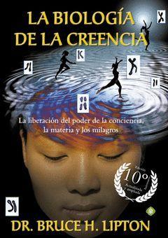 LA BIOLOGIA DE LA CREENCIA (EDICION 10º ANIVERSARIO)
