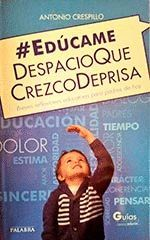 EDUCAME DESPACIO QUE CREZCO DEPRISA BREVES REFLEXIONES PARA PADRES