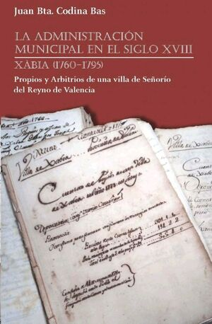 ADMINISTRACION MUNICIPAL EN EL S.XVIII.XABIA 1760-1795.ADD EDICIONES