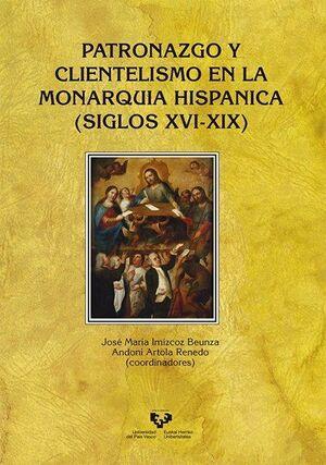 PATRONAZGO Y CLIENTELISMO EN LA MONARQUÍA HISPÁNICA (SIGLOS XVI-XIX)