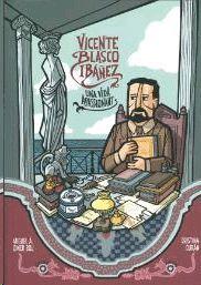 VICENTE BLASCO IBAÑEZ. UNA VIDA APASIONANTE (COMIC)