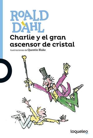 CHARLIE Y EL GRAN ASCENSOR DE CRISTAL.LOQUELEO AZUL-INF-RUST