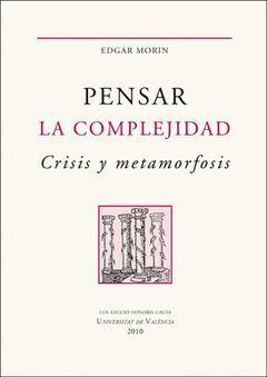 PENSAR LA COMPLEJIDAD. CRISIS Y METAMORFOSIS.PUV