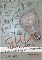 GUIA FINANCIERA PARA EMPRESARIOS Y EMPRENDEDORES 2'ED