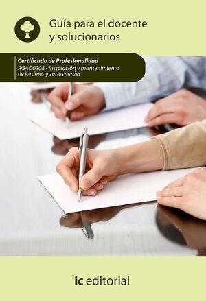 INSTALACIÓN Y MANTENIMIENTO DE JARDINES Y ZONAS VERDES. AGAO0208 - GUÍA PARA EL