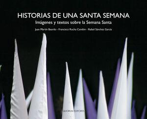 HISTORIAS DE UNA SANTA SEMANA. IMÁGENES Y TEXTOS SOBRE LA SEMANA SANTA