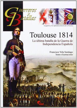 GUERREROS Y BATALLAS 93: TOULOUSE 1814. LA ULTIMA BATALLA..