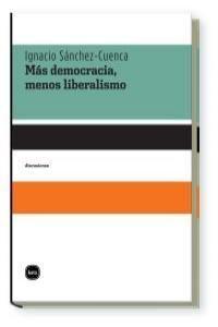 MÁS DEMOCRACIA, MENOS LIBERALISMO