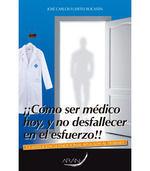 ¡¡COMO SER MÉDICO HOY, Y NO DESFALLECER EN EL ESFUERZO!!