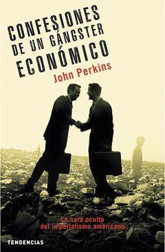CONFESIONES DE UN GANSTER ECONOMICO.TENDENCIAS