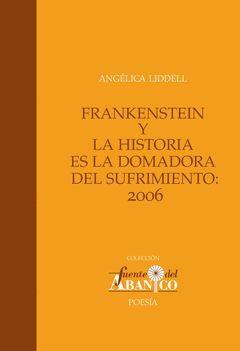 FRANKENSTEIN Y LA HISTORIA ES LA DOMADORA DEL SUFRIMIENTO:2006