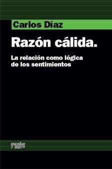 RAZON CALIDA.RELACION COMO LOGICA DE LOS SENTIMIENTOS.ESCOLAR Y MAYO ED-RUST