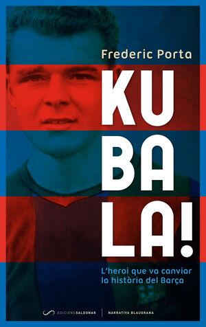 KUBALA!.SALDONAR-NARRATIVA BLAUGRANA-