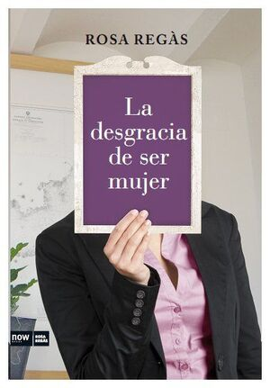 DESGRACIA DE SER MUJER,LA. NOW-BOOKS