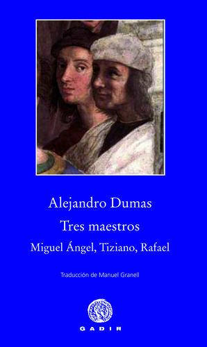 TRES MAESTROS: MIGUEL ÁNGEL, TIZIANO, RAFAEL. GADIR