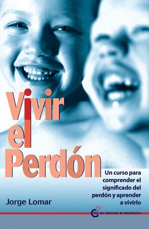 VIVIR EL PERDON. GRANO DE MOSTAZA