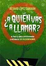 A QUIEN VAS A LLAMAR ? LA HISTORIA DE LOS CAZAFANTASMAS