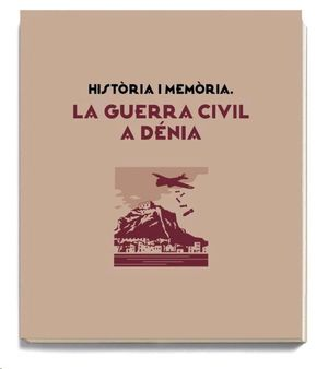 HISTÒRIA I MEMÒRIA. LA GUERRA CIVIL A DÈNIA