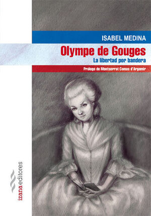 OLYMPE DE GOUGES. LA LIBERTAD POR BANDERA