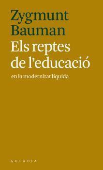 ELS REPTES DE L'EDUCACIÓ EN LA MODERNITAT LÍQUIDA.ARCADIA-RUST