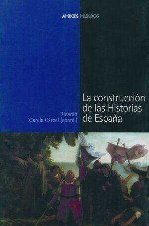 CONSTRUCCIÓN DE LAS HISTORIAS DE ESPAÑA, LA