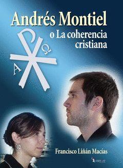 ANDRES MONTIEL O LA COHORENCIA CRISTIANA